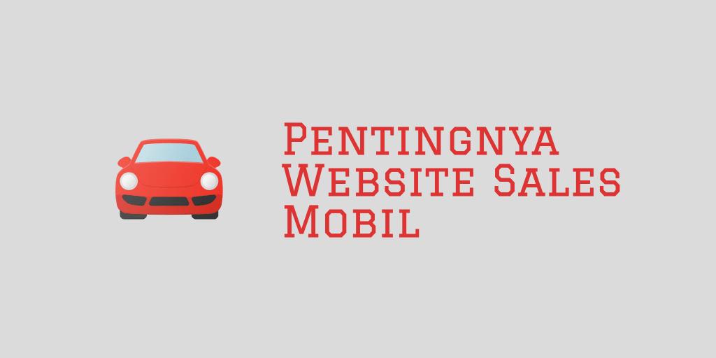 Pentingnya Membuat Website Sales Mobil
